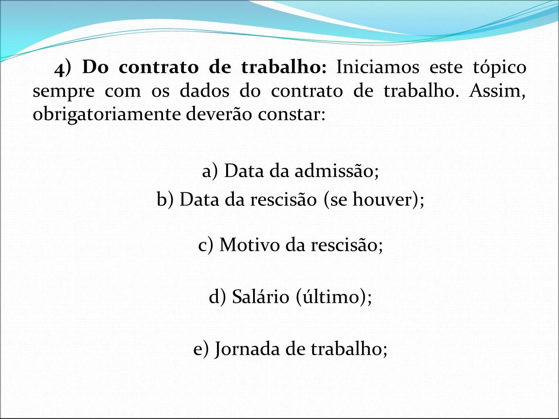 b) Data da rescisão (se houver); c) Motivo da rescisão;