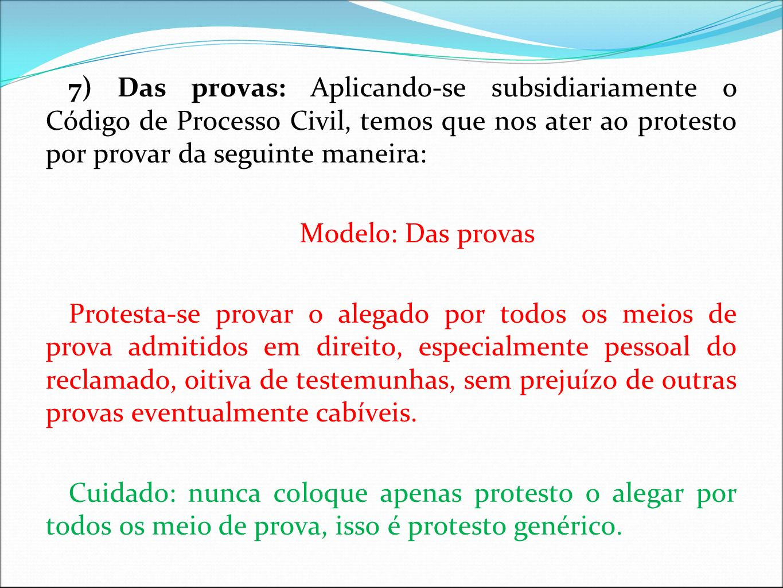 7) Das provas: Aplicando-se subsidiariamente o Código de Processo Civil, temos que nos ater ao protesto por provar da seguinte maneira: