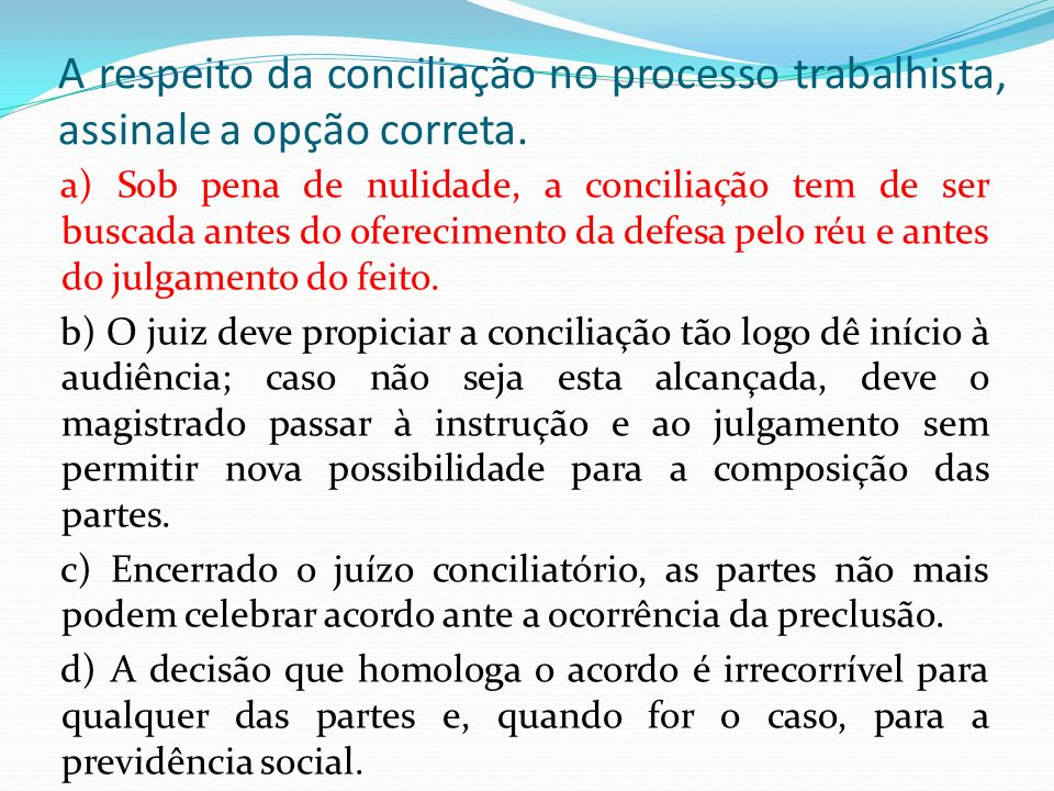 A respeito da conciliação no processo trabalhista, assinale a opção correta.