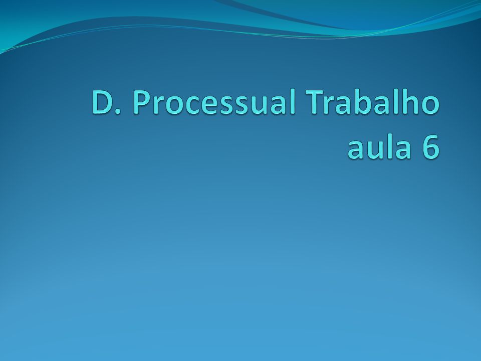 D. Processual Trabalho aula 6
