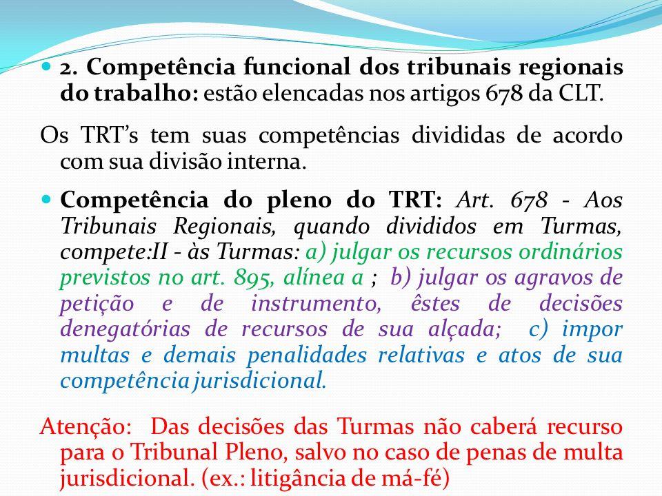 2. Competência funcional dos tribunais regionais do trabalho: estão elencadas nos artigos 678 da CLT.