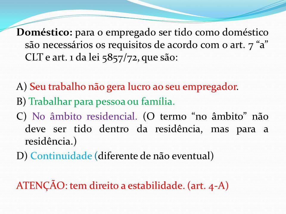 Doméstico: para o empregado ser tido como doméstico são necessários os requisitos de acordo com o art.