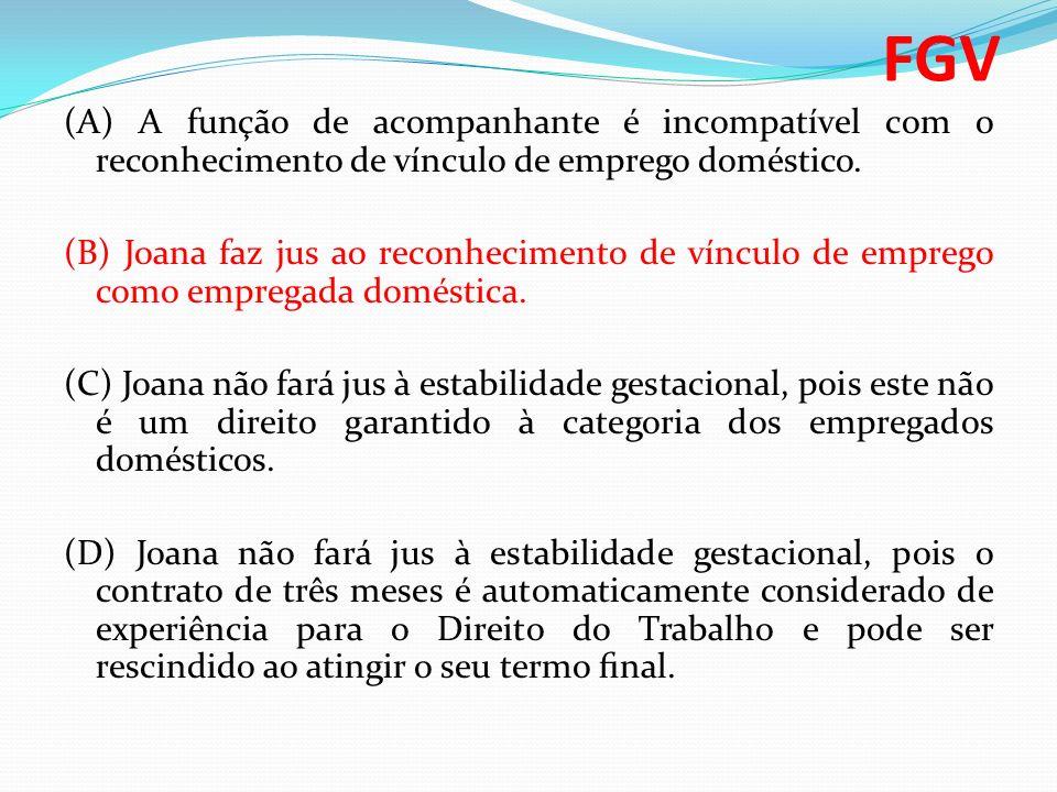 FGV (A) A função de acompanhante é incompatível com o reconhecimento de vínculo de emprego doméstico.