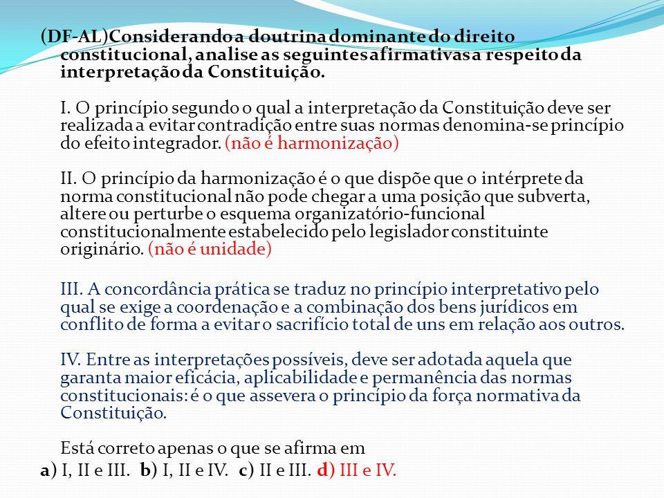 (DF-AL)Considerando a doutrina dominante do direito constitucional, analise as seguintes afirmativas a respeito da interpretação da Constituição.