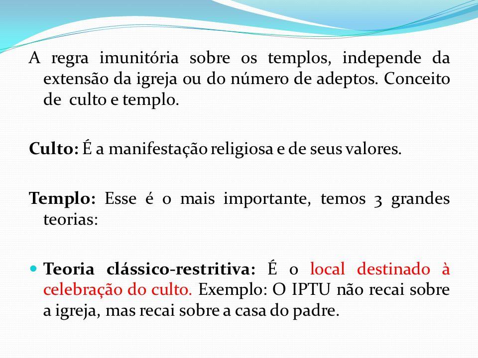 A regra imunitória sobre os templos, independe da extensão da igreja ou do número de adeptos. Conceito de culto e templo.