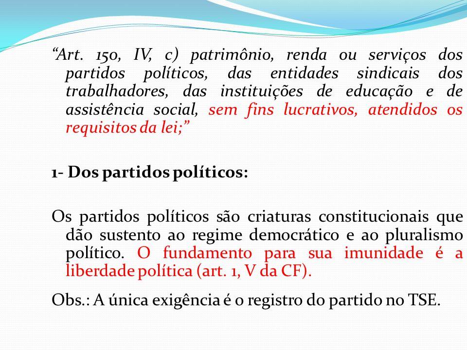 Art. 150, IV, c) patrimônio, renda ou serviços dos partidos políticos, das entidades sindicais dos trabalhadores, das instituições de educação e de assistência social, sem fins lucrativos, atendidos os requisitos da lei;