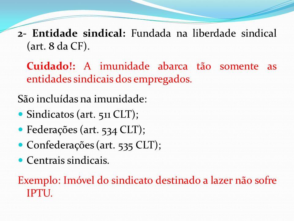 2- Entidade sindical: Fundada na liberdade sindical (art. 8 da CF).