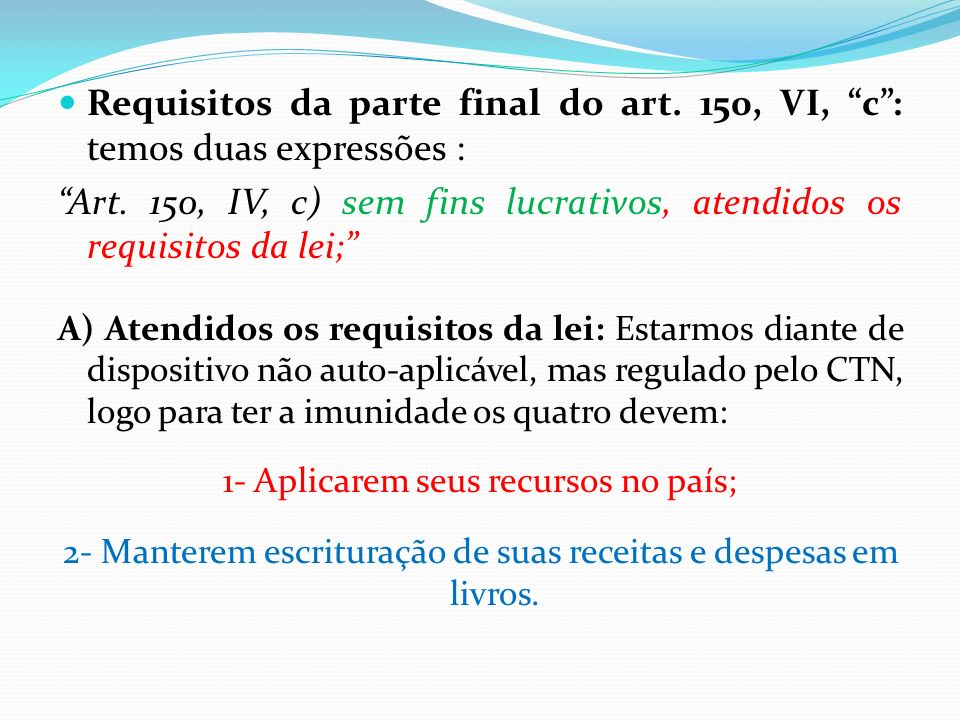 Requisitos da parte final do art. 150, VI, c : temos duas expressões :