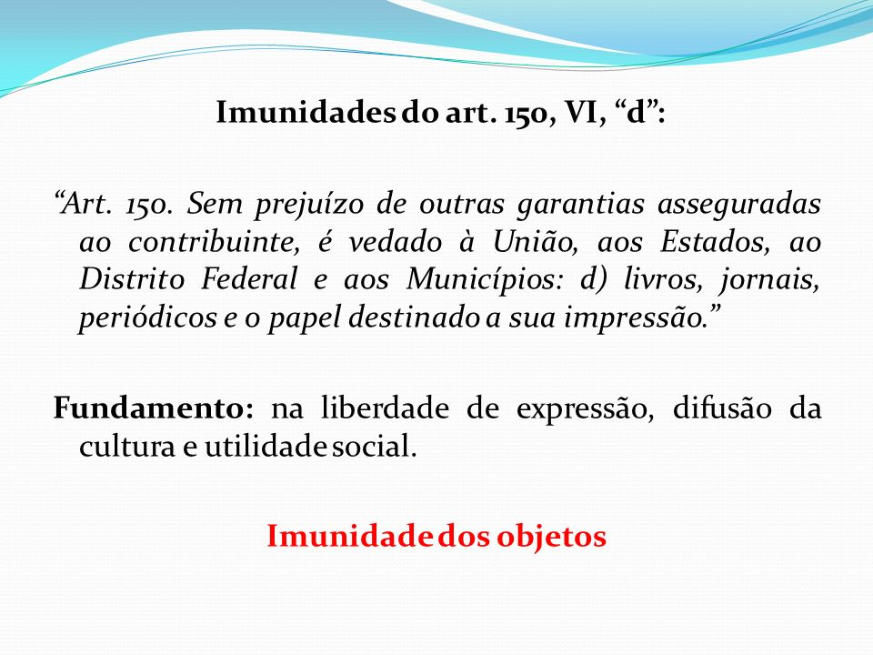 Imunidades do art. 150, VI, d : Art. 150