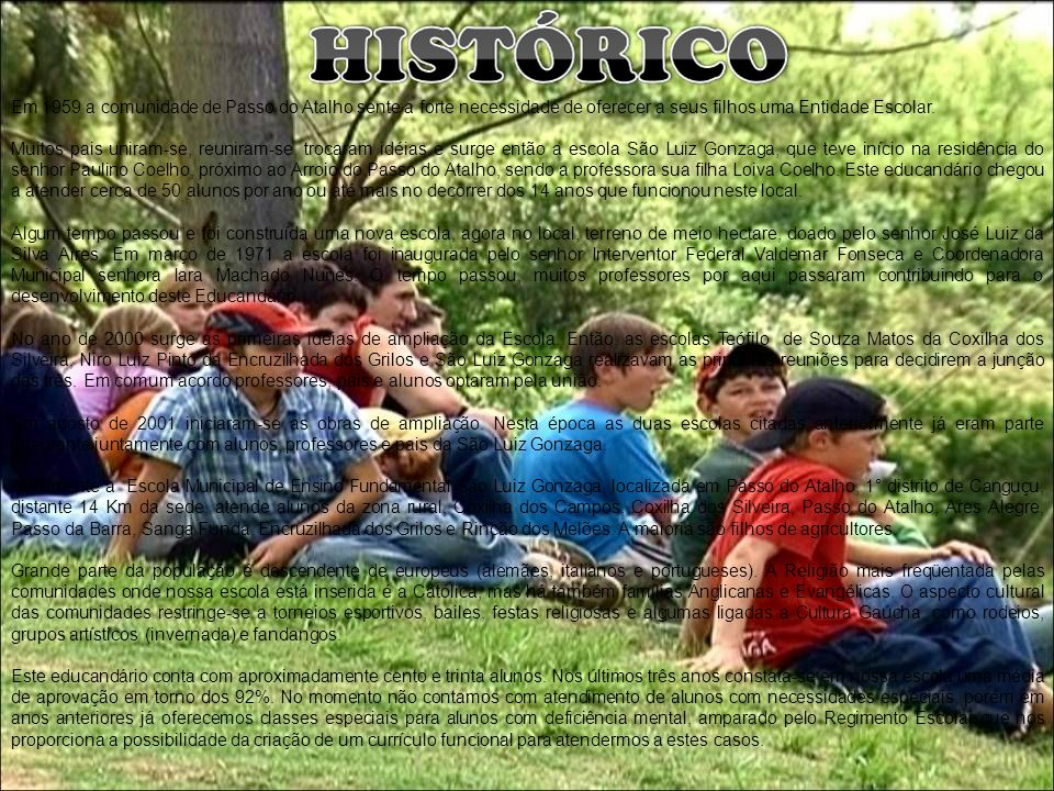 Em 1959 a comunidade de Passo do Atalho sente a forte necessidade de oferecer a seus filhos uma Entidade Escolar.