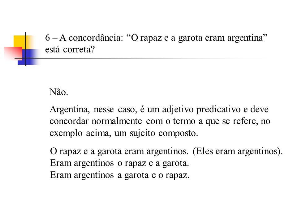 6 – A concordância: O rapaz e a garota eram argentina