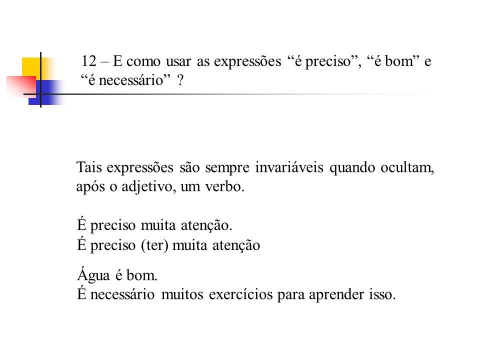 12 – E como usar as expressões é preciso , é bom e é necessário