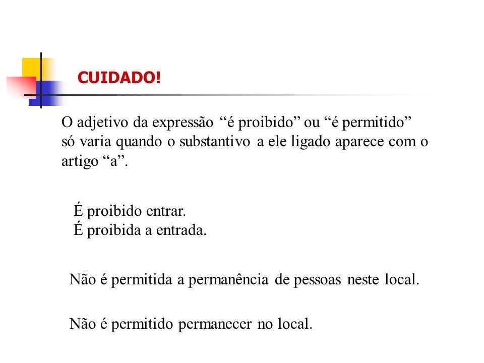 CUIDADO! O adjetivo da expressão é proibido ou é permitido só varia quando o substantivo a ele ligado aparece com o.