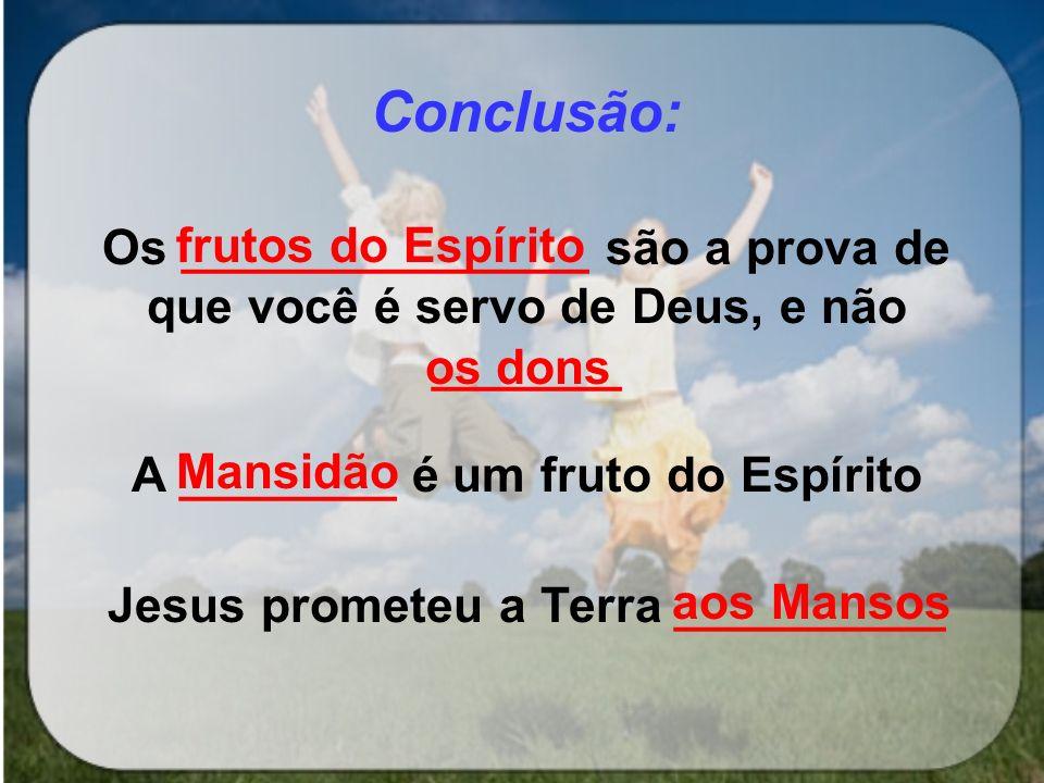 A ________ é um fruto do Espírito Jesus prometeu a Terra __________