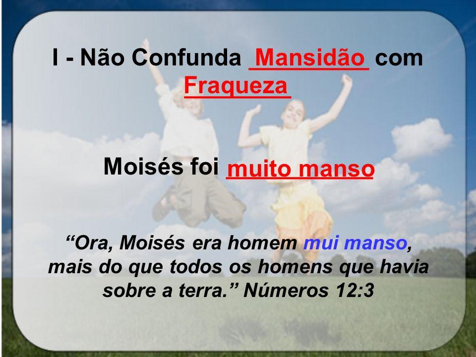 I - Não Confunda _________ com ________ Moisés foi ___________