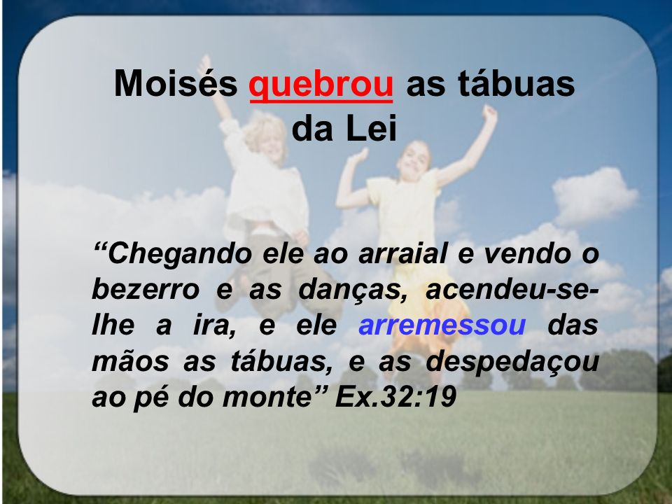 Moisés _______ as tábuas da Lei