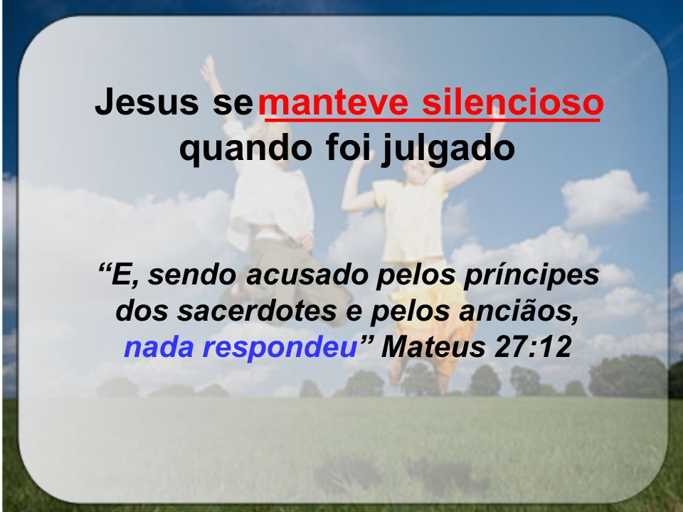 Jesus se ________________ quando foi julgado