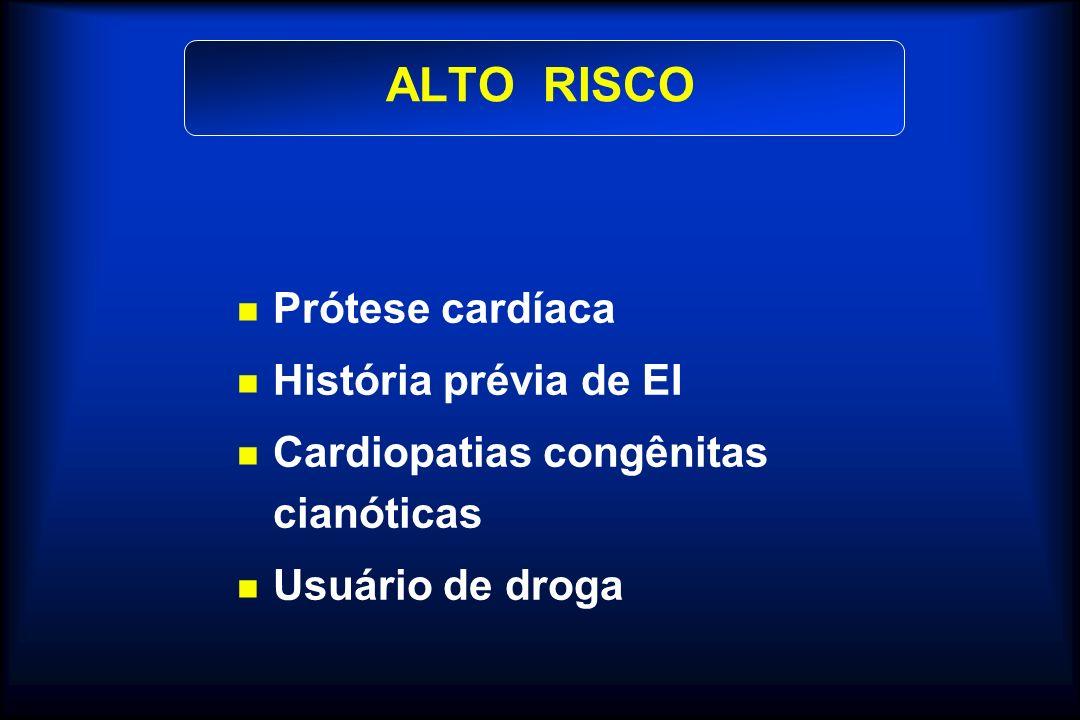ALTO RISCO Prótese cardíaca História prévia de EI