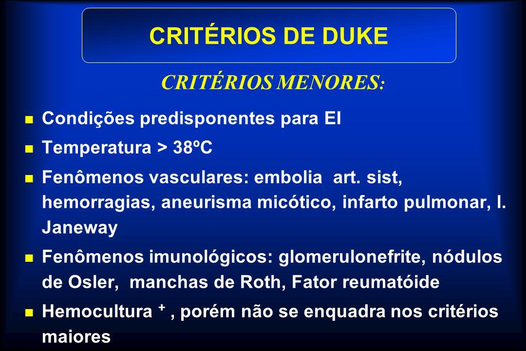 CRITÉRIOS DE DUKE CRITÉRIOS MENORES: Condições predisponentes para EI