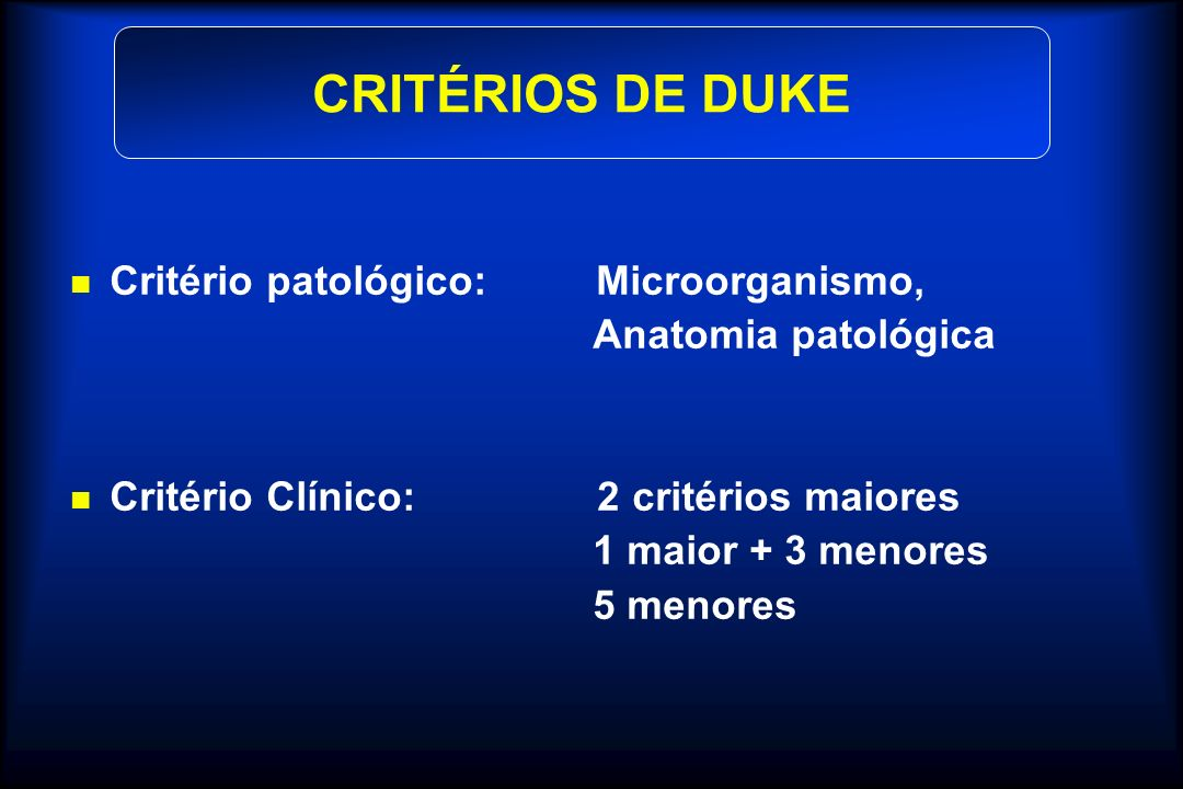 CRITÉRIOS DE DUKE Critério patológico: Microorganismo,