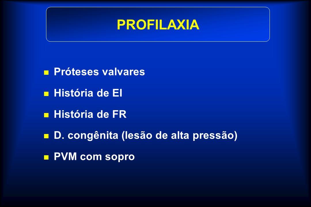 PROFILAXIA Próteses valvares História de EI História de FR