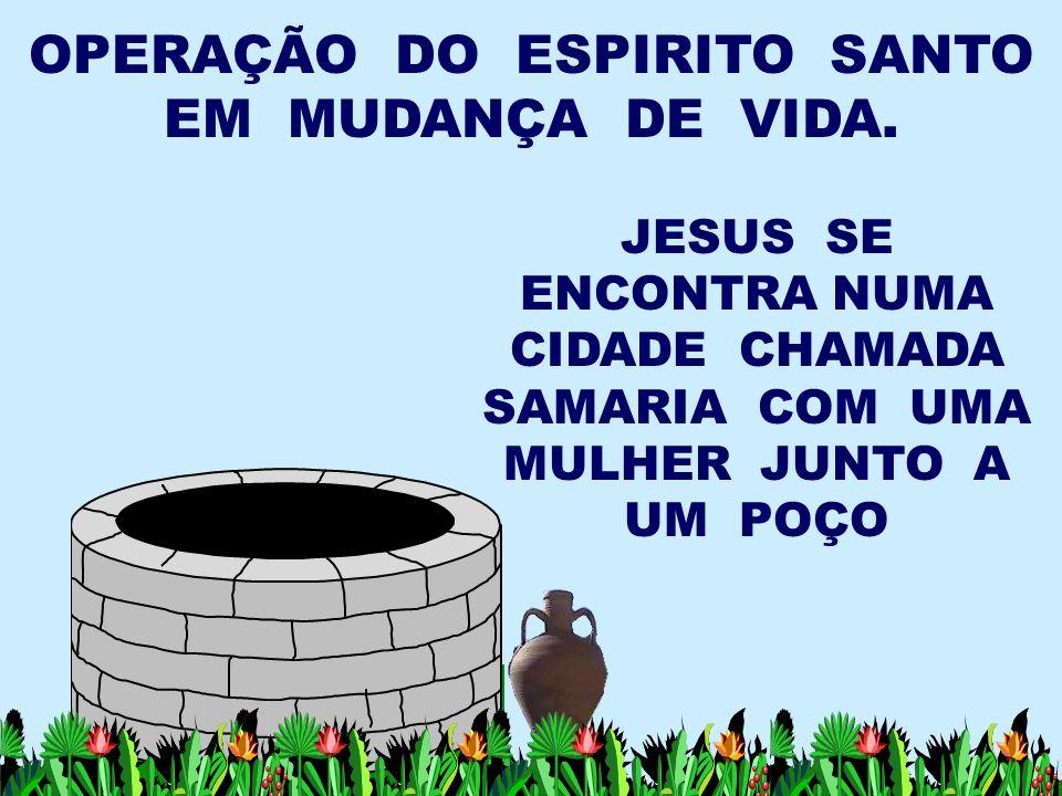 OPERAÇÃO DO ESPIRITO SANTO EM MUDANÇA DE VIDA.