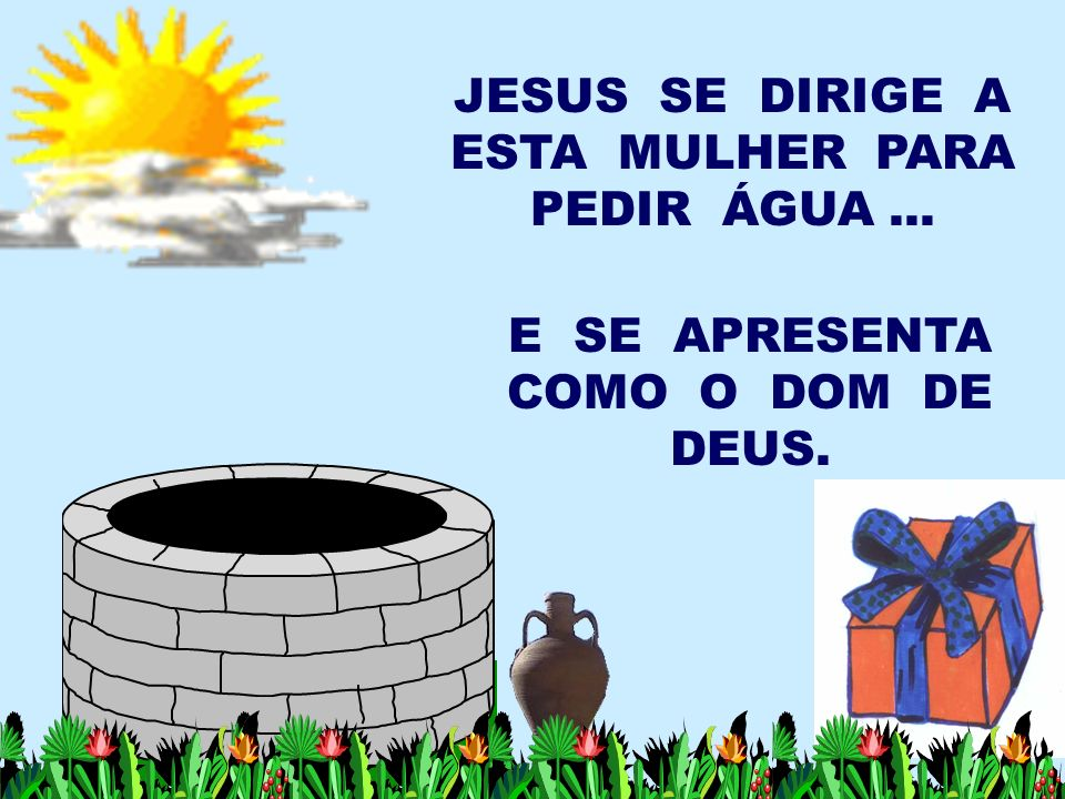 JESUS SE DIRIGE A ESTA MULHER PARA PEDIR ÁGUA ...