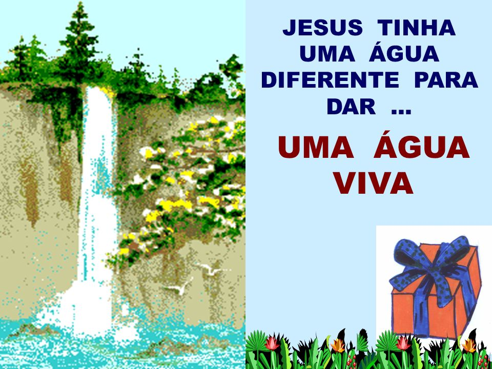JESUS TINHA UMA ÁGUA DIFERENTE PARA DAR ...