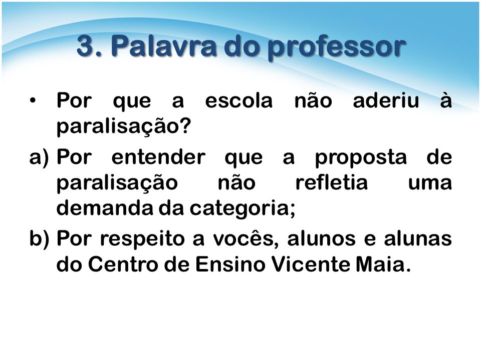 3. Palavra do professor Por que a escola não aderiu à paralisação