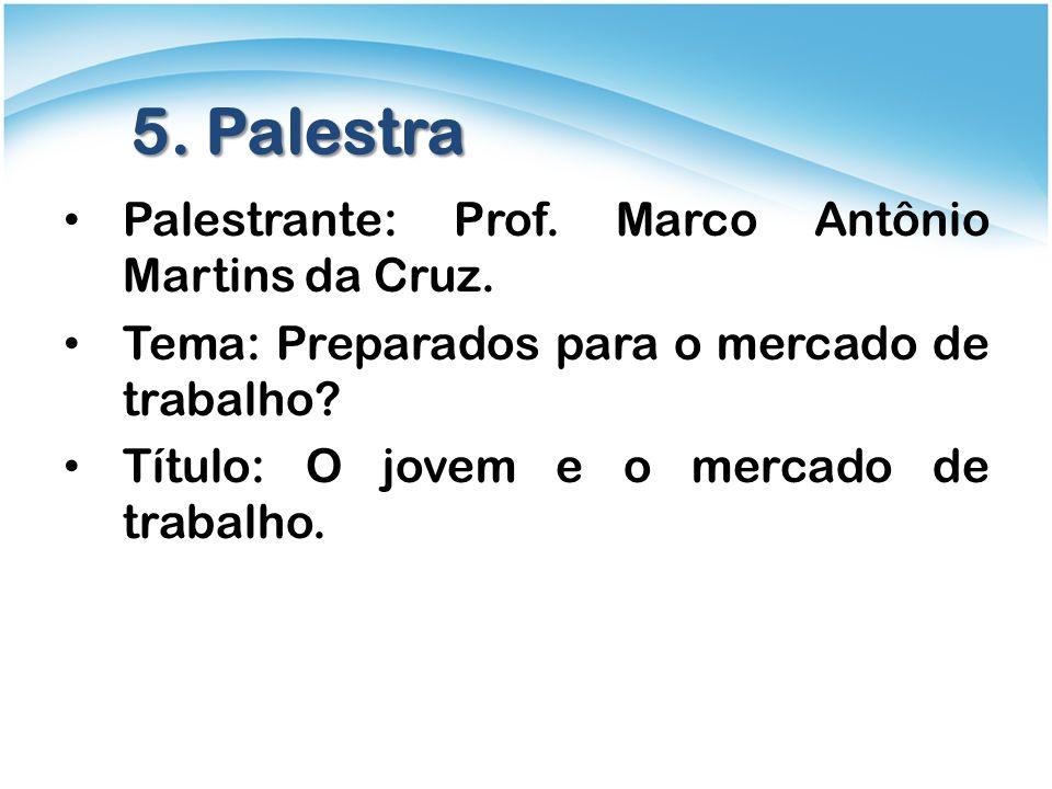 5. Palestra Palestrante: Prof. Marco Antônio Martins da Cruz.