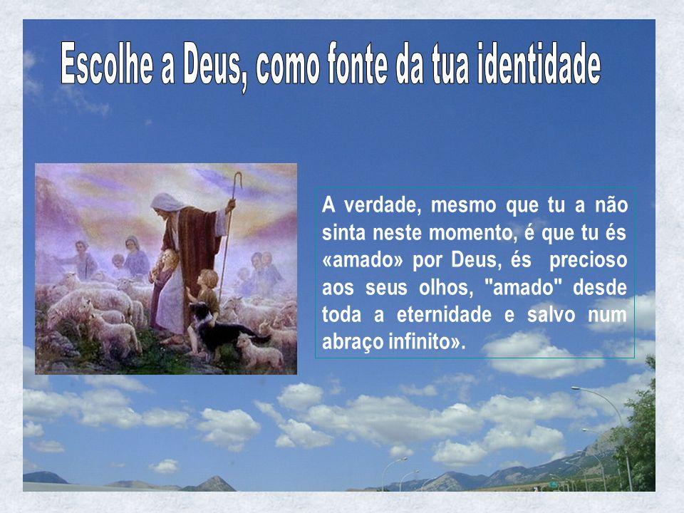 Escolhe a Deus, como fonte da tua identidade