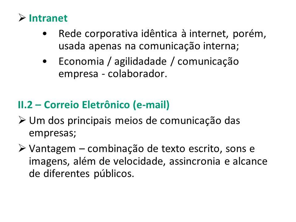 Intranet Rede corporativa idêntica à internet, porém, usada apenas na comunicação interna;