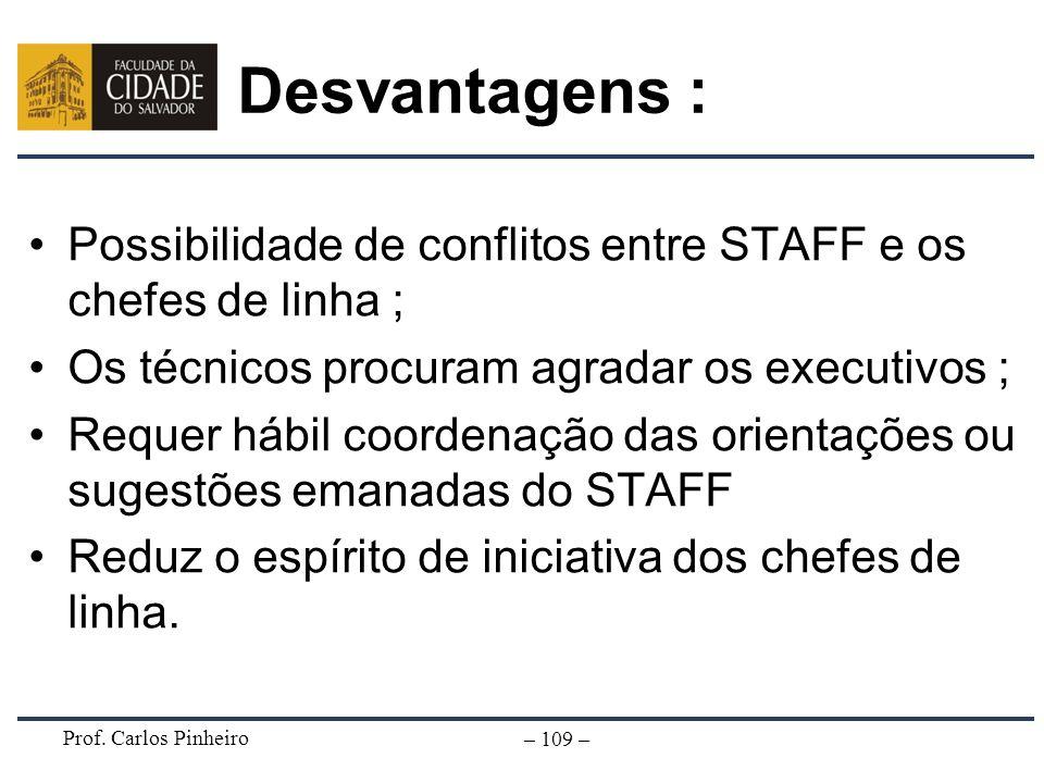 Desvantagens : Possibilidade de conflitos entre STAFF e os chefes de linha ; Os técnicos procuram agradar os executivos ;