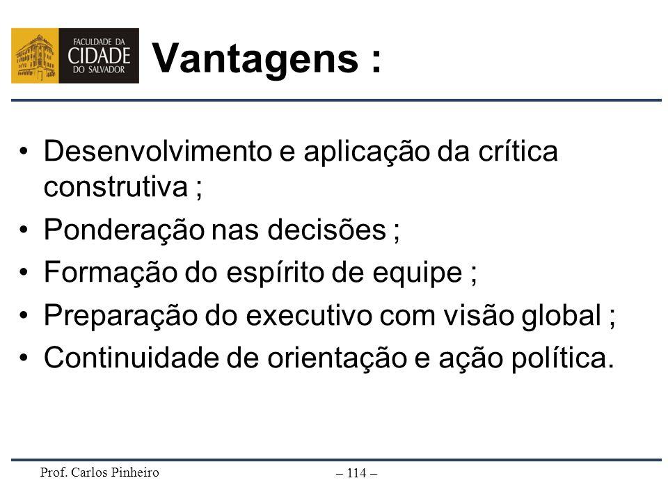 Vantagens : Desenvolvimento e aplicação da crítica construtiva ;