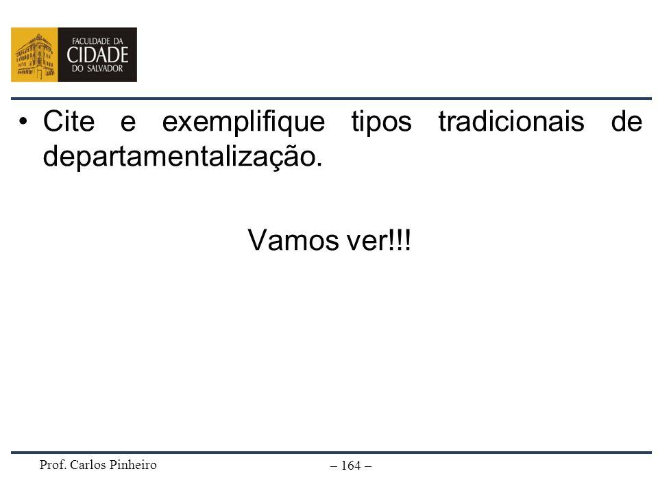 Cite e exemplifique tipos tradicionais de departamentalização.