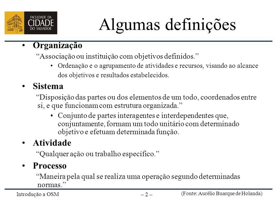 Algumas definições Organização Sistema Atividade Processo