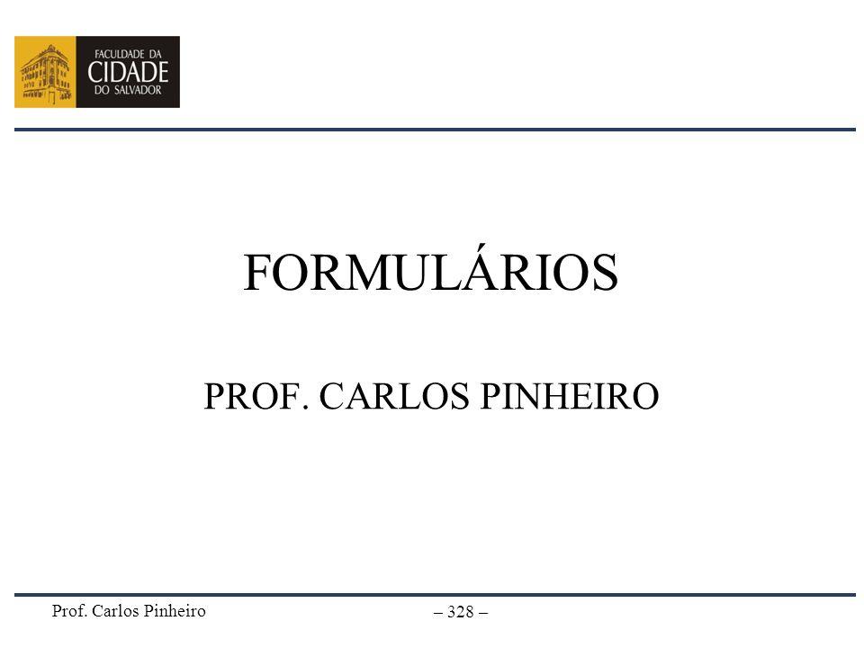 FORMULÁRIOS PROF. CARLOS PINHEIRO Prof. Carlos Pinheiro