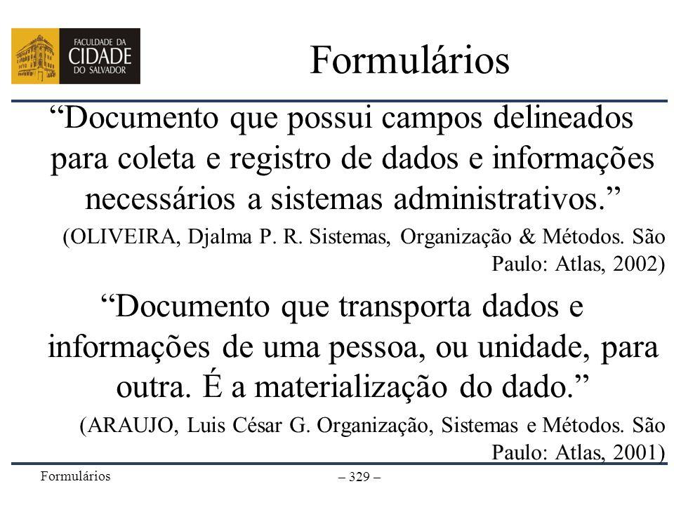 Formulários Documento que possui campos delineados para coleta e registro de dados e informações necessários a sistemas administrativos.