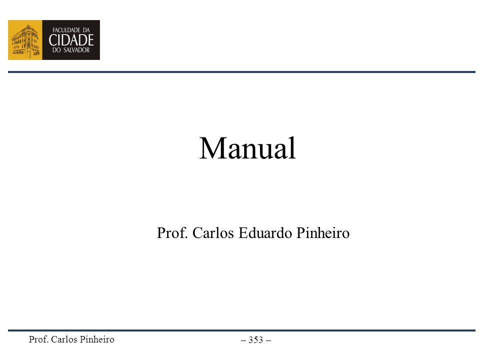 Manual Prof. Carlos Eduardo Pinheiro Prof. Carlos Pinheiro