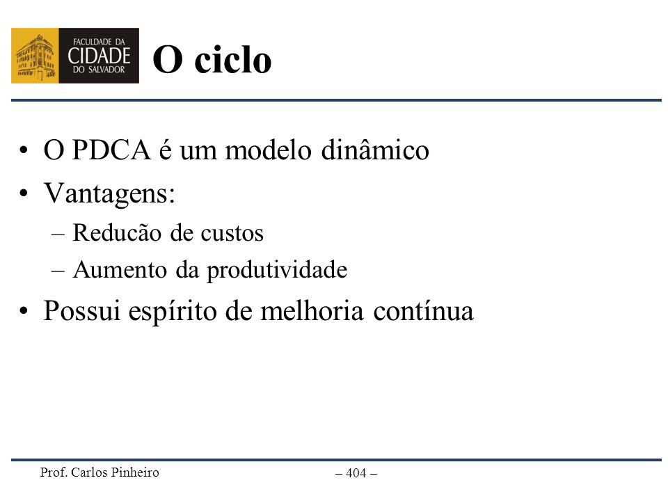 O ciclo O PDCA é um modelo dinâmico Vantagens: