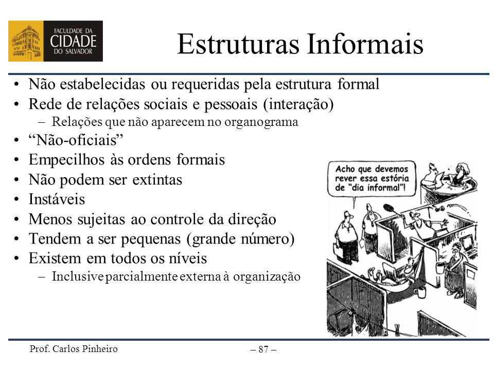 Estruturas InformaisNão estabelecidas ou requeridas pela estrutura formal. Rede de relações sociais e pessoais (interação)
