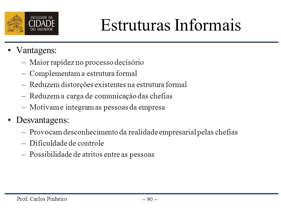 Estruturas Informais Vantagens: Desvantagens: