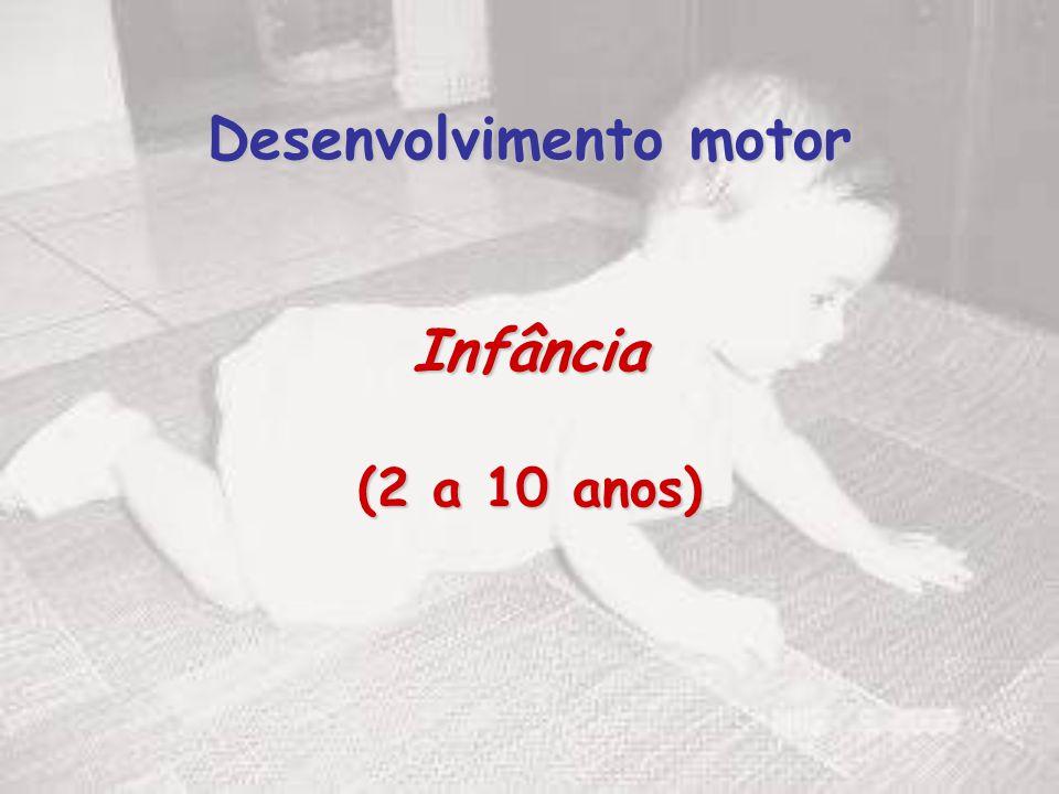 Desenvolvimento motor Infância (2 a 10 anos)