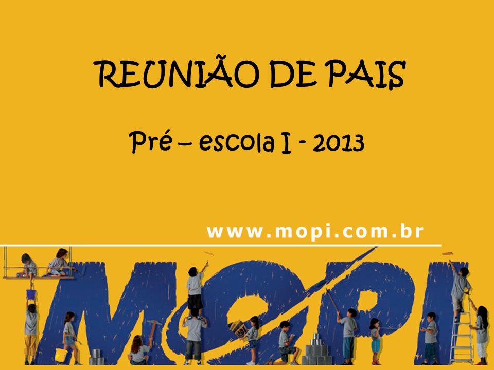 REUNIÃO DE PAIS Pré – escola I - 2013
