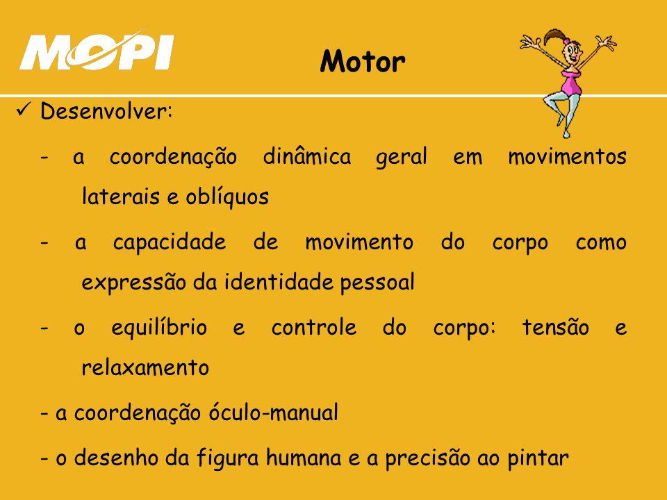 Motor Desenvolver: - a coordenação dinâmica geral em movimentos laterais e oblíquos.