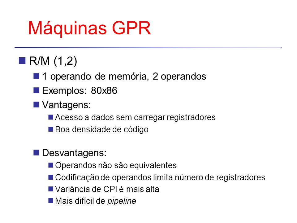 Máquinas GPR R/M (1,2) 1 operando de memória, 2 operandos