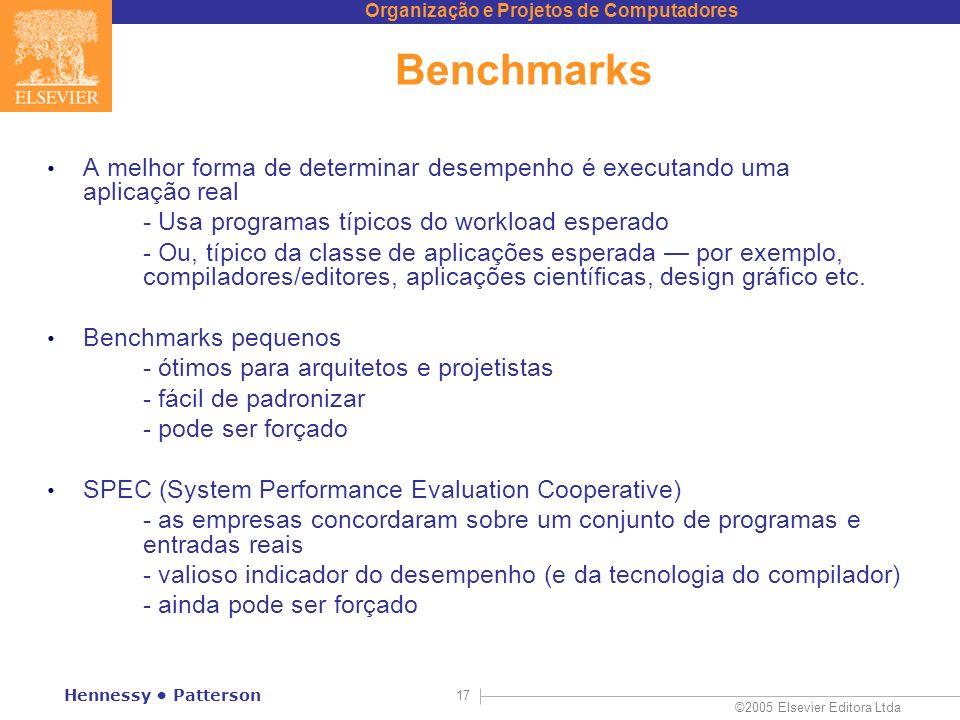 Benchmarks A melhor forma de determinar desempenho é executando uma aplicação real. - Usa programas típicos do workload esperado.