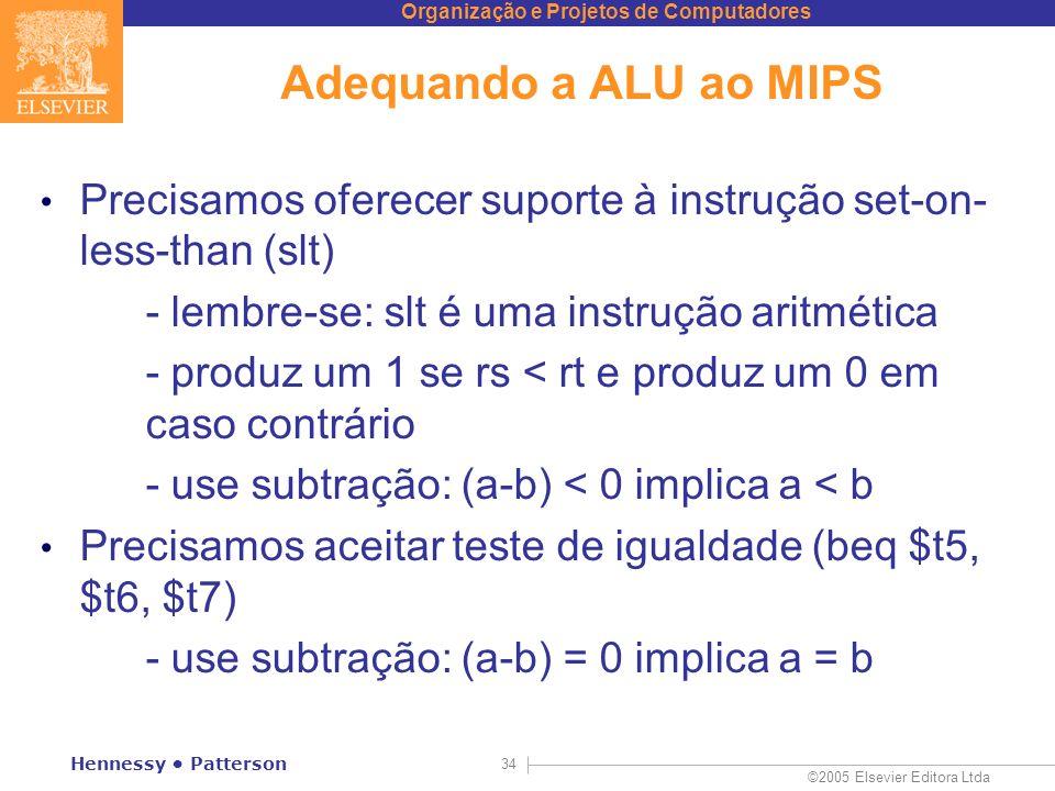 Adequando a ALU ao MIPS Precisamos oferecer suporte à instrução set-on-less-than (slt) - lembre-se: slt é uma instrução aritmética.