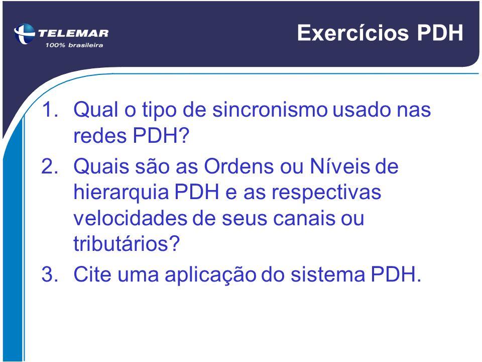 Exercícios PDH Qual o tipo de sincronismo usado nas redes PDH
