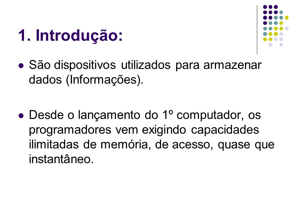1. Introdução: São dispositivos utilizados para armazenar dados (Informações).